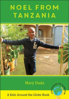 Noel from Tanzania /  story and photographs by Mary Duda.