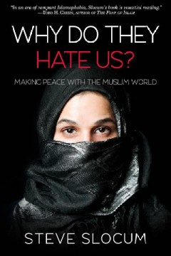 Why do they hate us? : making peace with the Muslim world / Steve Slocum. - Steve Slocum.