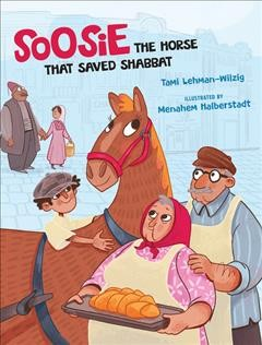 Soosie : the horse that saved Shabbat / Tami Lehman-Wilzig ; illustrated by Menahem Halberstadt. - Tami Lehman-Wilzig ; illustrated by Menahem Halberstadt.