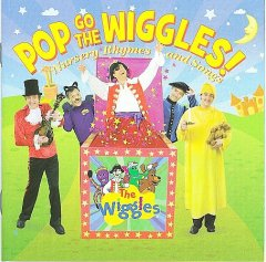 Pop go the Wiggles! : nursery rhymes and songs / The Wiggles. - The Wiggles.
