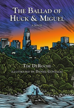 The ballad of Huck and Miguel /  by Tim DeRoche ; illustrated by Daniel González. - by Tim DeRoche ; illustrated by Daniel González.