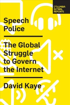 Speech police : the global struggle to govern the Internet / David Kaye.