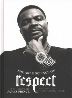 The art & science of respect : a memoir / by James Prince ; with Jasmine D. Waters ; foreword by Drake. - by James Prince ; with Jasmine D. Waters ; foreword by Drake.