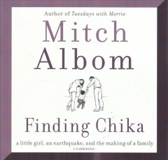 Finding Chika : a little girl, an earthquake, and the making of a family / Mitch Albom. - Mitch Albom.
