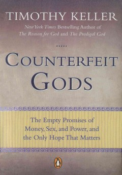 Counterfeit gods : the empty promises of money, sex, and power, and the only hope that matters / Timothy Keller.