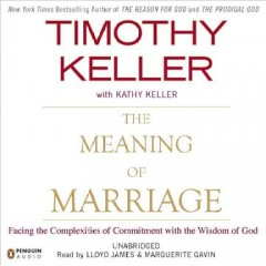 The meaning of marriage : [facing the complexities of commitment with the wisdom of God] / Timothy Keller with Kathy Keller.