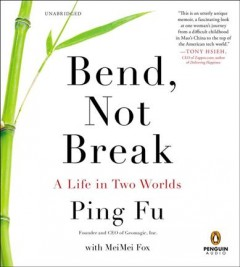 Bend, not break : a life in two worlds / Ping Fu.