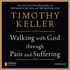 Walking with God through pain and suffering /  Timothy Keller.