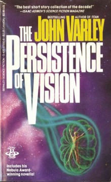 The persistence of vision /  John Varley [with an introduction by Algis Budrys].