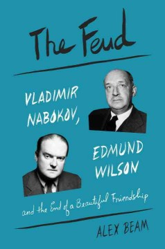 The feud : Vladimir Nabokov, Edmund Wilson, and the end of a beautiful friendship / Alex Beam. - Alex Beam.