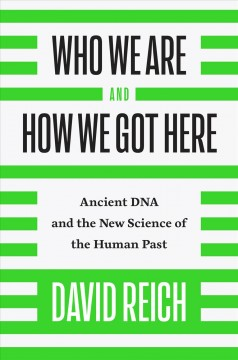 Who we are and how we got here : ancient DNA and the new science of the human past / David Reich. - David Reich.