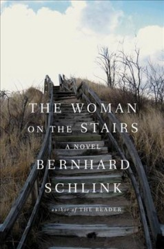 The woman on the stairs /  Bernhard Schlink ; translated from the German by Joyce Hackett and Bradley Schmidt.