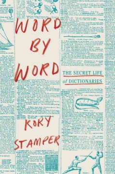 Word by word : the secret life of dictionaries / Kory Stamper.