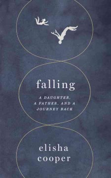 Falling : a daughter, a father, and a journey back / Elisha Cooper.