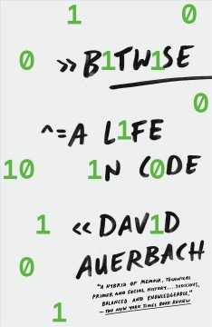 Bitwise : a life in code / David Auerbach.