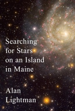 Searching for stars on an island in Maine /  Alan Lightman.