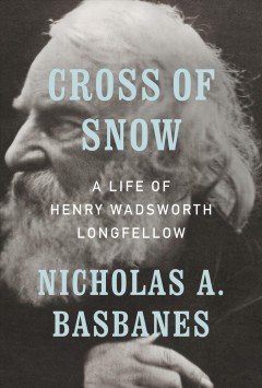 Cross of snow : a life of Henry Wadsworth Longfellow / Nicholas A. Basbanes. - Nicholas A. Basbanes.
