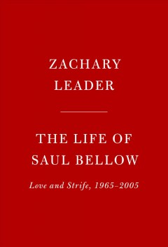 The life of Saul Bellow : love and strife, 1965-2005 / Zachary Leader.