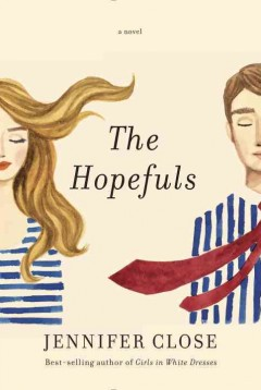 The hopefuls : a novel / Jennifer Close.