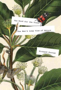 The wood for the trees : one man's long view of nature / Richard Fortey. - Richard Fortey.