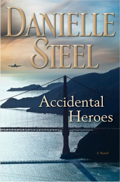 Accidental heroes : a novel / Danielle Steel. - Danielle Steel.
