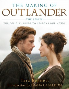 The making of Outlander : the series : the official guide to seasons one & two / Tara Bennett ; introduction by Diana Gabaldon. - Tara Bennett ; introduction by Diana Gabaldon.