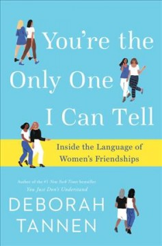 You're the only one I can tell : Inside the language of women's friendships / Deborah Tannen. - Deborah Tannen.