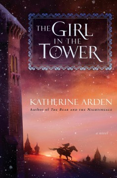 The girl in the tower : a novel / Katherine Arden.