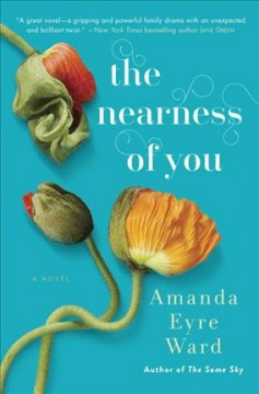 The nearness of you : a novel / Amanda Eyre Ward. - Amanda Eyre Ward.