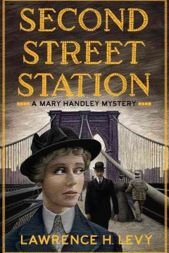Second Street station : a Mary Handley mystery / Lawrence H. Levy.