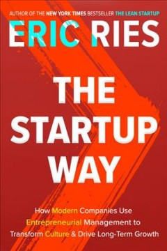 The startup way : how modern companies use entrepreneurial management to transform culture and drive long-term growth / Eric Ries. - Eric Ries.