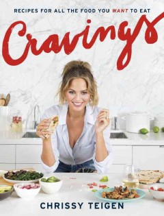 Cravings : recipes for all the food you want to eat / Chrissy Teigen with Adeena Sussman.