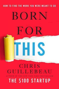 Born for this : how to find the work you were meant to do / Chris Guillebeau.