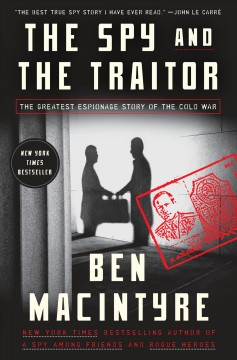 The spy and the traitor : the greatest espionage story of the Cold War / Ben Macintyre. - Ben Macintyre.