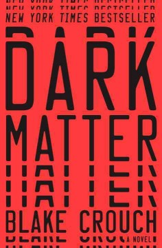 Dark matter : a novel / by Blake Crouch.