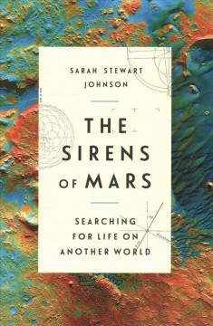 The sirens of Mars : searching for life on another world / Sarah Stewart Johnson.