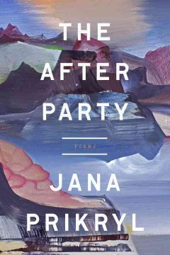 The after party : poems / Jana Prikryl.
