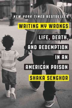 Writing my wrongs : life, death, and redemption in an American prison / Shaka Senghor.