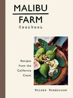 Malibu Farm cookbook : recipes from the California coast / Helene Henderson ; photographs by Martin Löf.
