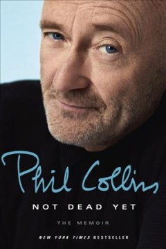 Not dead yet : the memoir / Phil Collins.