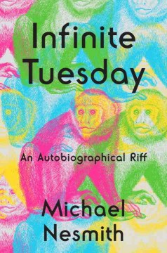 Infinite Tuesday : an autobiographical riff / Michael Nesmith.