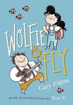Wolfie and Fly /  Cary Fagan ; illustrated by Zoe Si. - Cary Fagan ; illustrated by Zoe Si.