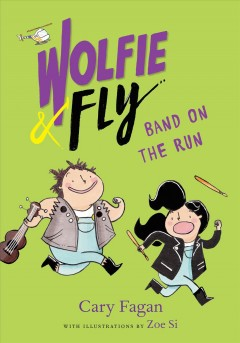 Wolfie & Fly : band on the run / Cary Fagan ; with illustrations by Zoe Si. - Cary Fagan ; with illustrations by Zoe Si.