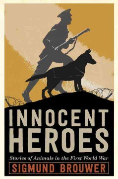 Innocent heroes : stories of animals in the first World War / Sigmund Brouwer. - Sigmund Brouwer.