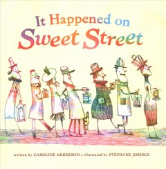 It happened on Sweet Street /  written by Caroline Adderson ; illustrated by Stéphane Jorisch. - written by Caroline Adderson ; illustrated by Stéphane Jorisch.