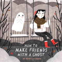 How to make friends with a ghost /  written and illustrated by Rebecca Green.