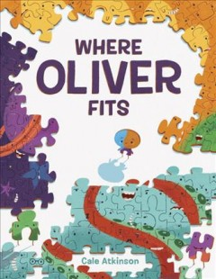 Where Oliver fits /  Cale Atkinson ; [edited by Samantha Swenson].