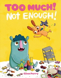 Too much! Not enough! /  Gina Perry. - Gina Perry.