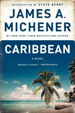 Caribbean : a novel / James A. Michener ; introduction by Steve Berry.
