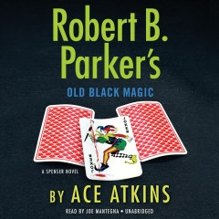 Robert B. Parker's old black magic : a Spenser novel / Ace Atkins.